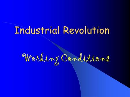 Industrial Revolution Working Conditions. Changes in the Work Place Original manufacturing was an Artisinal System ( think of an artist or you making.