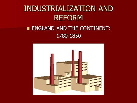 INDUSTRIALIZATION AND REFORM