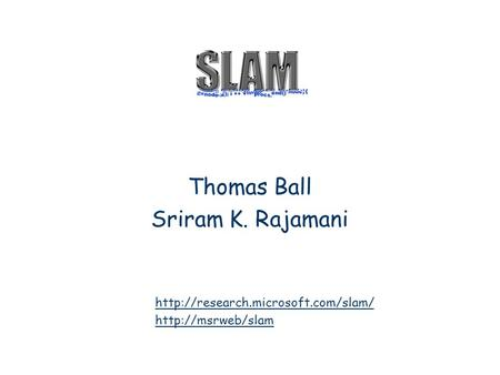 Thomas Ball Sriram K. Rajamani