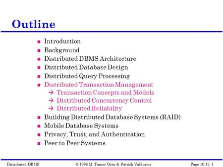 Distributed DBMSPage 10-12. 1© 1998 M. Tamer Özsu & Patrick Valduriez Outline Introduction Background Distributed DBMS Architecture Distributed Database.