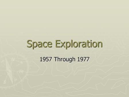 Space Exploration 1957 Through 1977. Explorer ► 74 successful missions ► 4 unsuccessful ► Explorer satellites have made important discoveries:  Earth's.