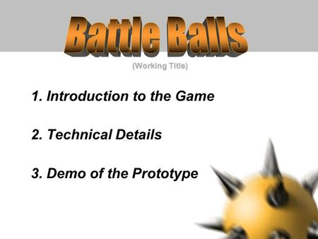 (Working Title)‏ 1. Introduction to the Game 2. Technical Details 3. Demo of the Prototype.