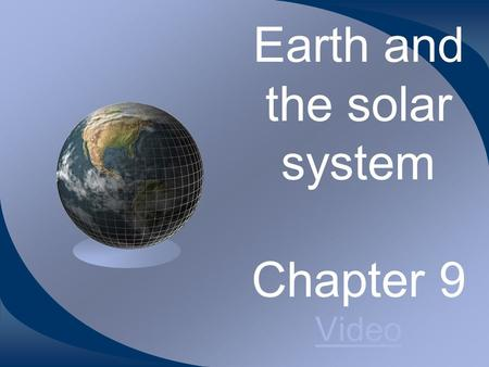 Earth and the solar system Chapter 9 Video Video.