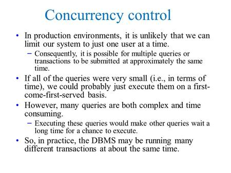Concurrency control In production environments, it is unlikely that we can limit our system to just one user at a time. – Consequently, it is possible.