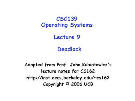 CSC139 Operating Systems Lecture 9 Deadlock Adapted from Prof. John Kubiatowicz's lecture notes for CS162  Copyright.
