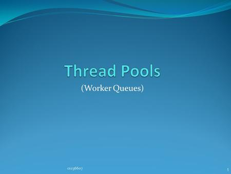 1 (Worker Queues) cs236607. 2 What is a Thread Pool? A collection of threads that are created once (e.g. when a server starts) That is, no need to create.