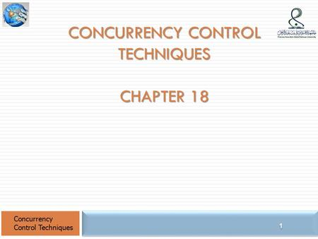 CONCURRENCY CONTROL TECHNIQUES CHAPTER 18 Concurrency Control Techniques 1.