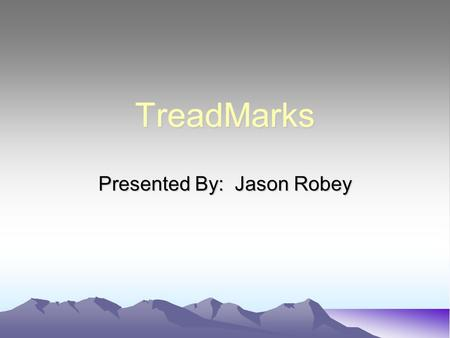 TreadMarks Presented By: Jason Robey. Cool pic from last semester.