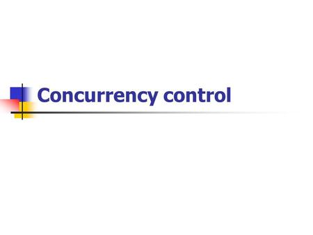 Concurrency control. Lock-based protocols One way to ensure serializability is to require the data items be accessed in a mutually exclusive manner One.