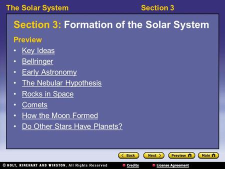 The Solar SystemSection 3 Section 3: Formation of the Solar System Preview Key Ideas Bellringer Early Astronomy The Nebular Hypothesis Rocks in Space Comets.
