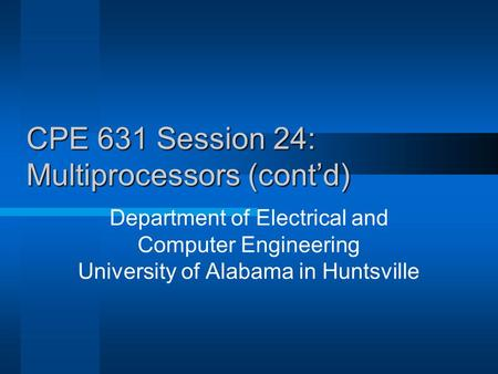 CPE 631 Session 24: Multiprocessors (cont'd) Department of Electrical and Computer Engineering University of Alabama in Huntsville.