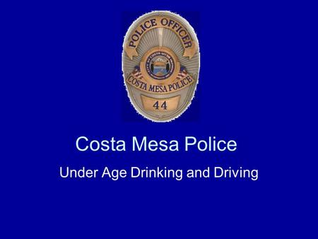 Costa Mesa Police Under Age Drinking and Driving.