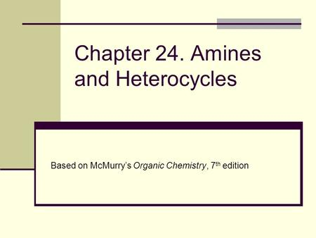 Chapter 24. Amines and Heterocycles Based on McMurry's Organic Chemistry, 7 th edition.