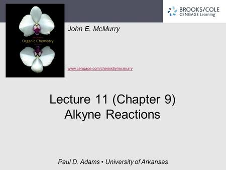 John E. McMurry www.cengage.com/chemistry/mcmurry Paul D. Adams University of Arkansas Lecture 11 (Chapter 9) Alkyne Reactions.