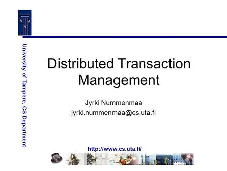 University of Tampere, CS Department Distributed Transaction Management Jyrki Nummenmaa