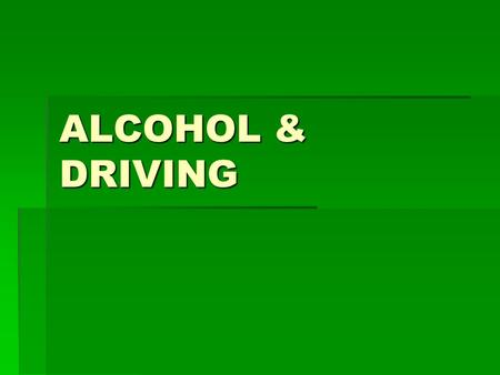 ALCOHOL & DRIVING.