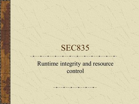 SEC835 Runtime integrity and resource control. Application based Denial of Service Application can crash for many reasons and at any time due to programming.