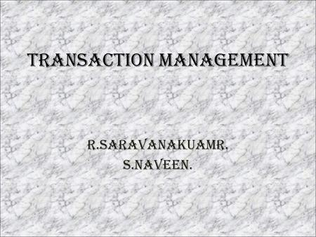 TRANSACTION MANAGEMENT R.SARAVANAKUAMR. S.NAVEEN..