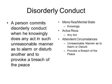 Disorderly Conduct A person commits disorderly conduct when he knowingly does any act in such unreasonable manner as to alarm or disturb another and to.