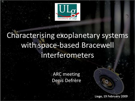 Characterising exoplanetary systems with space-based Bracewell interferometers ARC meeting Denis Defrère Liege, 19 February 2009.
