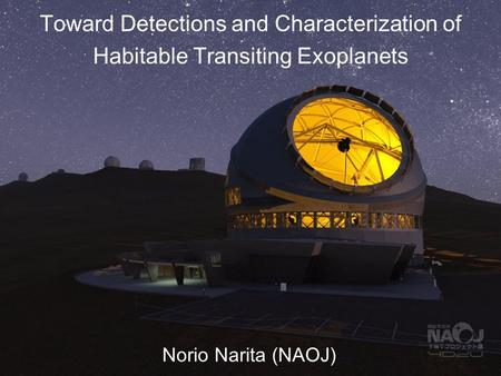 Toward Detections and Characterization of Habitable Transiting Exoplanets Norio Narita (NAOJ)
