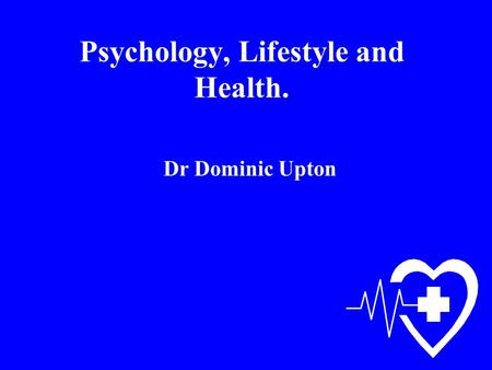 Psychology, Lifestyle and Health. Dr Dominic Upton.