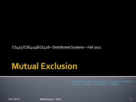 CS425 /CSE424/ECE428 – Distributed Systems – Fall 2011 Material derived from slides by I. Gupta, M. Harandi, J. Hou, S. Mitra, K. Nahrstedt, N. Vaidya.