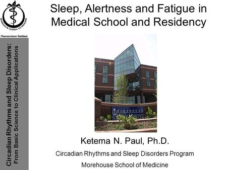 Circadian Rhythms and Sleep Disorders: From Basic Science to Clinical Applications Sleep, Alertness and Fatigue in Medical School and Residency Ketema.
