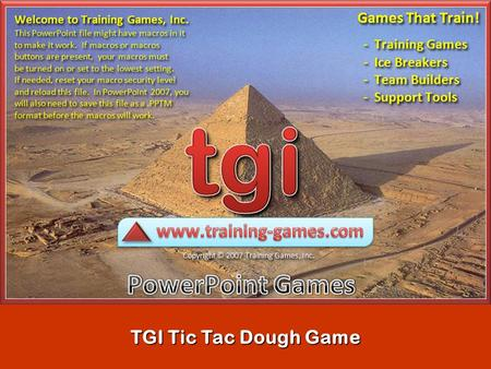 TGI Tic Tac Dough Game READ ME Do NOT delete or add slides in this game. Not all of the slides in this file will play during a slideshow. The first eight.