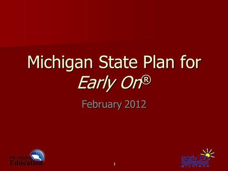 Michigan State Plan for Early On ® February 2012 1.