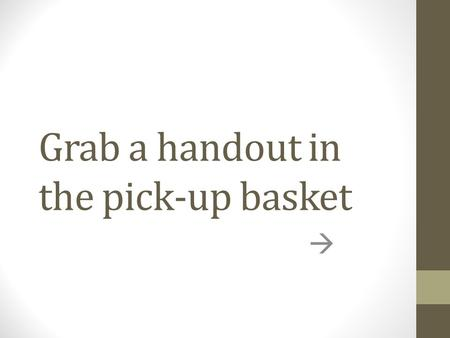 Grab a handout in the pick-up basket . The Impact of Alcohol.