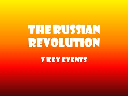 The Russian Revolution 7 Key Events. March Revolution March 8 th through 15 th, 1917, there is rioting in the streets of Petrograd (St. Petersburg) over.