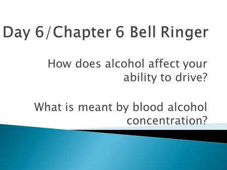 How does alcohol affect your ability to drive? What is meant by blood alcohol concentration?