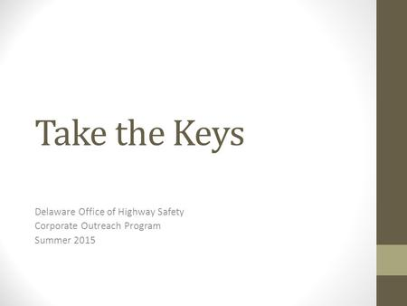 Take the Keys Delaware Office of Highway Safety Corporate Outreach Program Summer 2015.