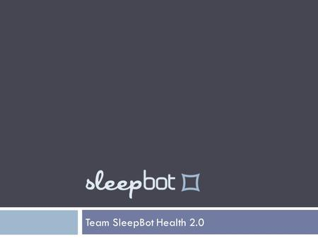 Team SleepBot Health 2.0. The Importance of Sleep  Every year, there are over 100,000 car accidents caused by sleep deprivation, along with countless.