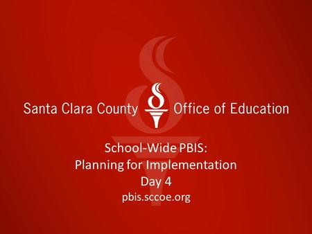 School-Wide PBIS: Planning for Implementation Day 4 pbis.sccoe.org.