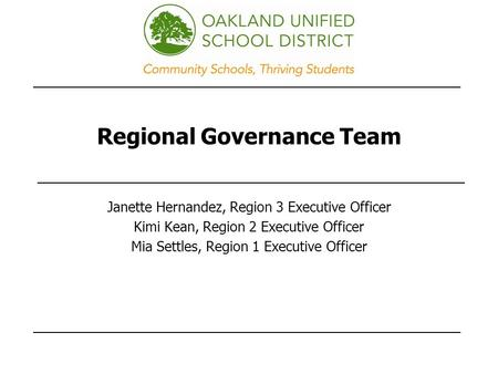 Regional Governance Team Janette Hernandez, Region 3 Executive Officer Kimi Kean, Region 2 Executive Officer Mia Settles, Region 1 Executive Officer.