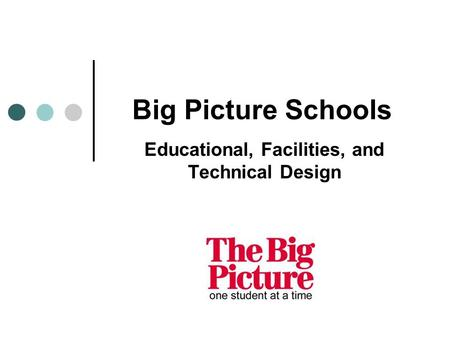 Educational, Facilities, and Technical Design Big Picture Schools.