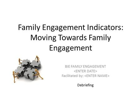 Family Engagement Indicators: Moving Towards Family Engagement BIE FAMILY ENGAGEMENT Facilitated by: Debriefing.