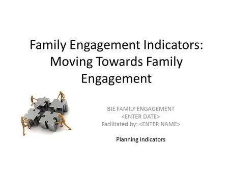 Family Engagement Indicators: Moving Towards Family Engagement BIE FAMILY ENGAGEMENT Facilitated by: Planning Indicators.