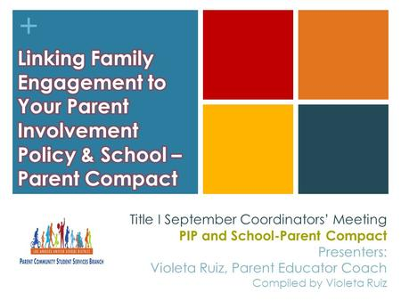 + Title I September Coordinators' Meeting PIP and School-Parent Compact Presenters: Violeta Ruiz, Parent Educator Coach Compiled by Violeta Ruiz.