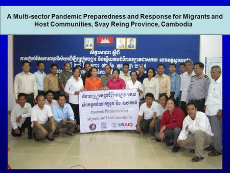 A Multi-sector Pandemic Preparedness and Response for Migrants and Host Communities, Svay Reing Province, Cambodia.