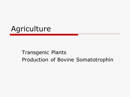 Agriculture Transgenic Plants Production of Bovine Somatotrophin.