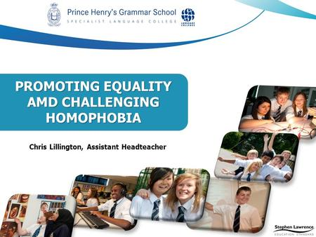 Chris Lillington, Assistant Headteacher PROMOTING EQUALITY AMD CHALLENGING HOMOPHOBIA.