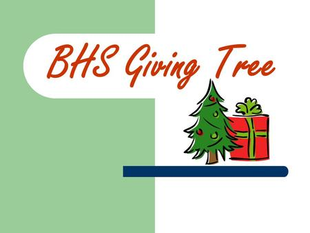 BHS Giving Tree. Recipients ALL tags on the tree represent a wish from a student at BHS or their immediate family Every gift directly benefits someone.