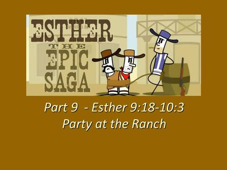 Part 9 - Esther 9:18-10:3 Party at the Ranch. We all have a tendency to forget things, even significant things.