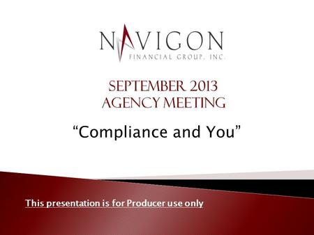 """Compliance and You"" This presentation is for Producer use only."