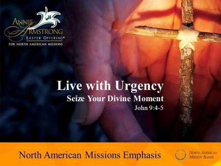 Live with Urgency Seize Your Divine Moment John 9:4-5 North American Missions Emphasis.