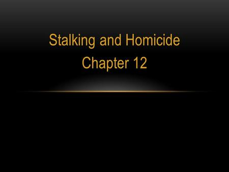 Stalking and Homicide Chapter 12. INTRODUCTION Stalking defined as a pattern of repeated and unwanted attention, harassment, contact, or any other course.