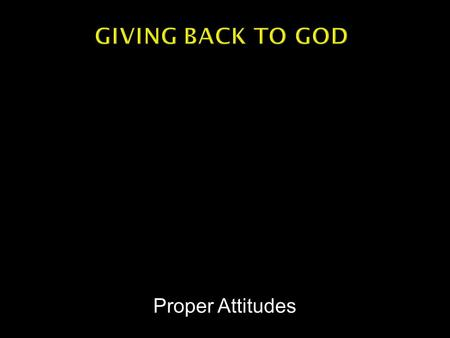 "Proper Attitudes.  Genesis 4:3-6 – ""…Cain brought an offering to the Lord…Abel…also brought of the firstlings of his flock….And the Lord had regard for."